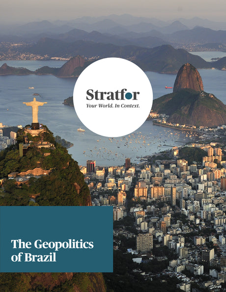 The Geopolitics of Brazil - Stratfor Store
