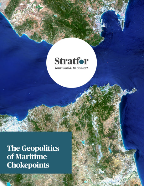 The Geopolitics of Maritime Chokepoints - Stratfor Store