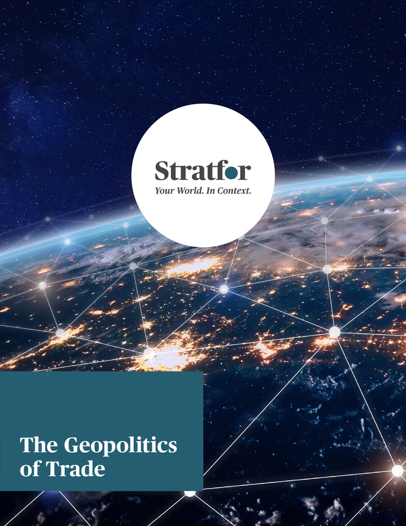 The Geopolitics of Trade - Stratfor Store
