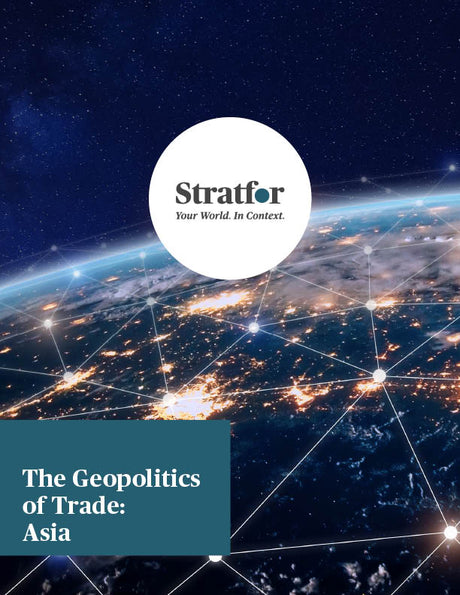 The Geopolitics of Trade: Asia - Stratfor Store