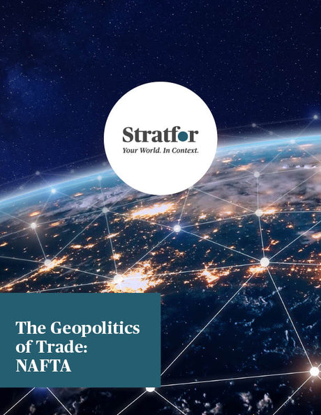 The Geopolitics of Trade: NAFTA - Stratfor Store