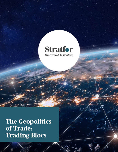 The Geopolitics of Trade: Trading Blocs - Stratfor Store