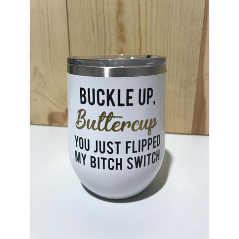 Buckle Up, Buttercup. You Just Flipped My Bitch Switch 12oz. Vacuum Insulated Stemless Wine Tumbler