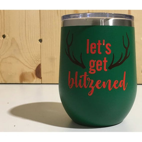 Let's Get Blitzened 12oz. Vacuum Insulated Stemless Wine Tumbler