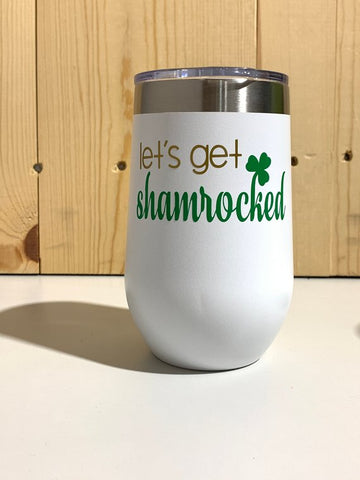 Let's Get Shamrocked 16oz. Vacuum Insulated Stemless Wine Tumbler