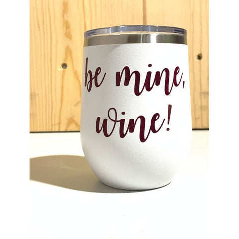 Be Mine, Wine! 12oz. Vacuum Insulated Stemless Wine Tumbler