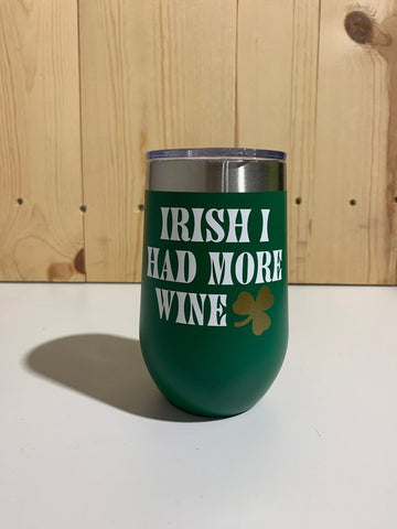 Irish I Had More Wine 16oz. Vacuum Insulated Stemless Wine Tumbler