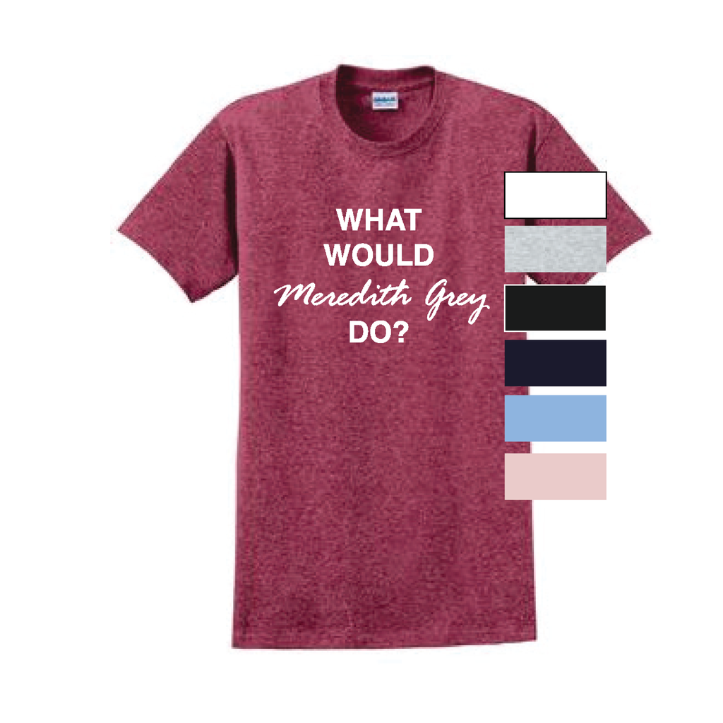 What Would Meredith Grey do? T-Shirt