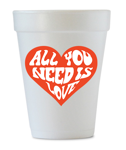 all you need is love styrofoam cup