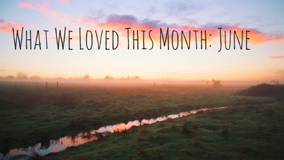What we loved this month-June