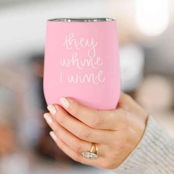 They Whine I Wine Metal Wine Tumbler - A Cut Above Boutique