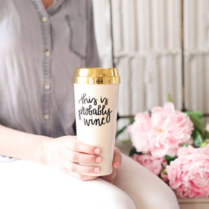 This is Probably Wine Gold Travel Mug - A Cut Above Boutique