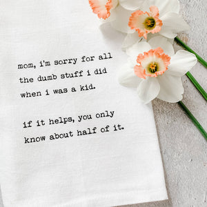 Mom, I'm Sorry - Tea Towel - A Cut Above Boutique