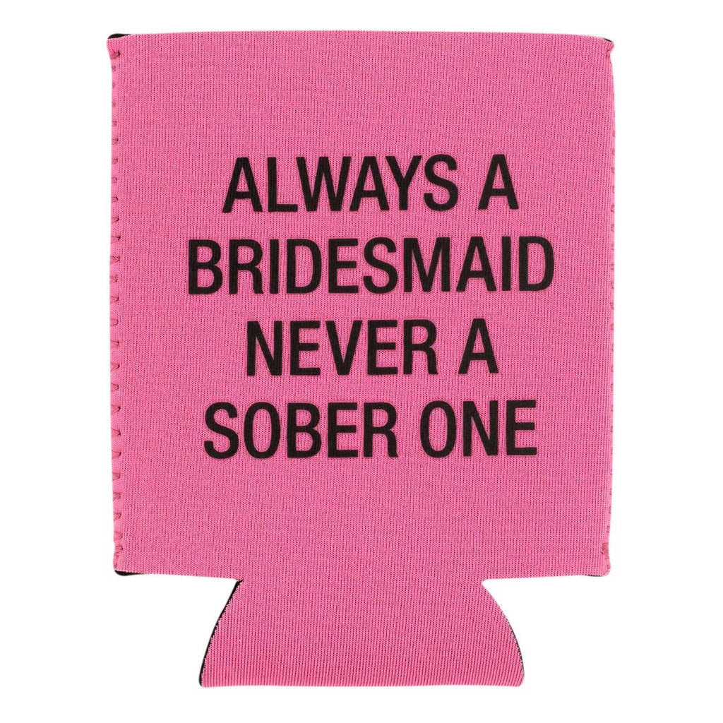 Always A Bridesmaid Koozie - A Cut Above Boutique