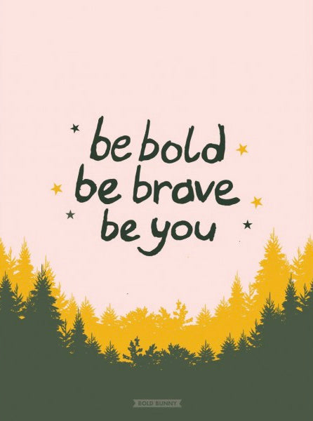 Be Bold Be Brave Print