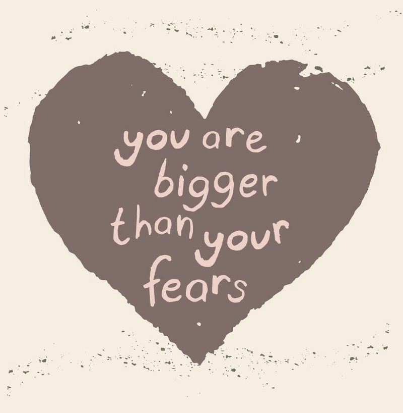 You Are Bigger Than Your Fears Print