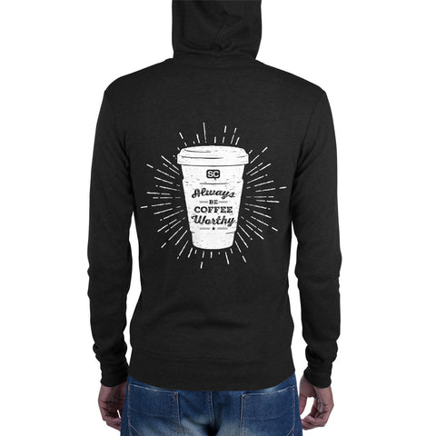 Always Be Coffee Worthy Unisex Zip Hoodie