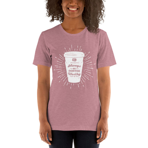Always Be Coffee Worthy Unisex T-Shirt