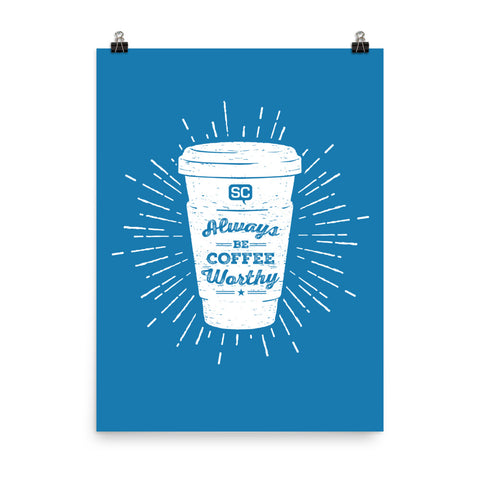 Always Be Coffee Worthy Poster