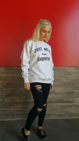 Just Need to go Shopping Crew Neck Sweatshirt