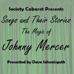 Society Cabaret Presents - The Magic of Johnny Mercer - 1/9/2021