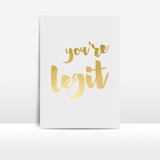 You're Legit Gold Foil Print