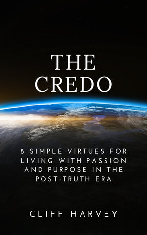 The Credo [PDF ebook]: 8 Simple virtues for living with passion and purpose in the post-truth era