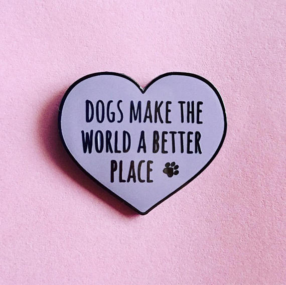 Dogs make the world a better place - Radical Buttons