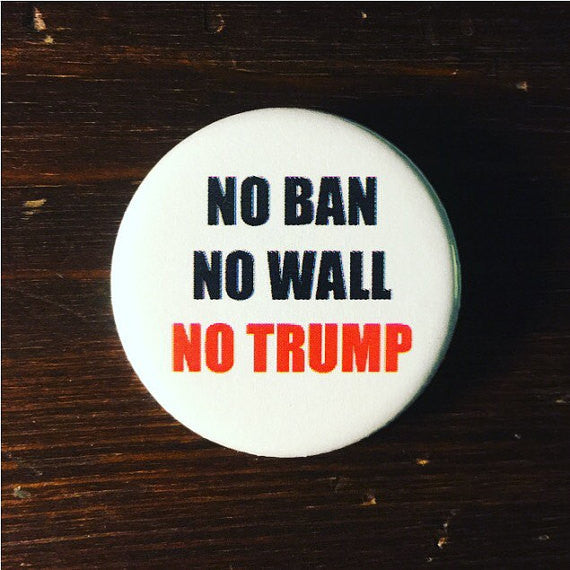 No ban No wall No Trump / Anti-Trump button