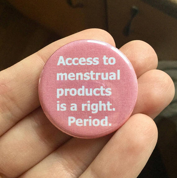 Access to menstrual products is a right. Period. - Radical Buttons