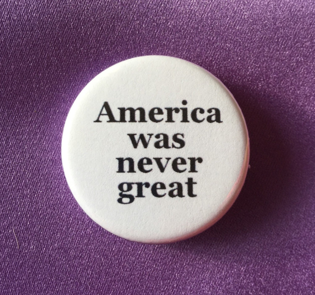 America was never great button / Anti-Trump button - Radical Buttons