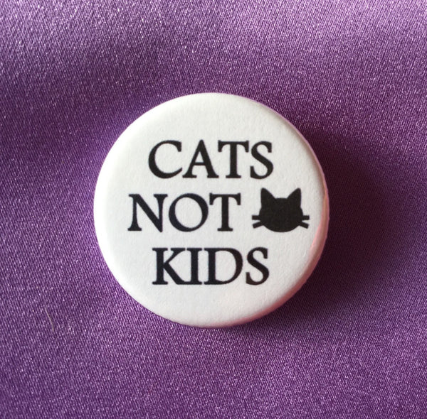 Cats not kids button / Feminist button / Cat lady button - Radical Buttons