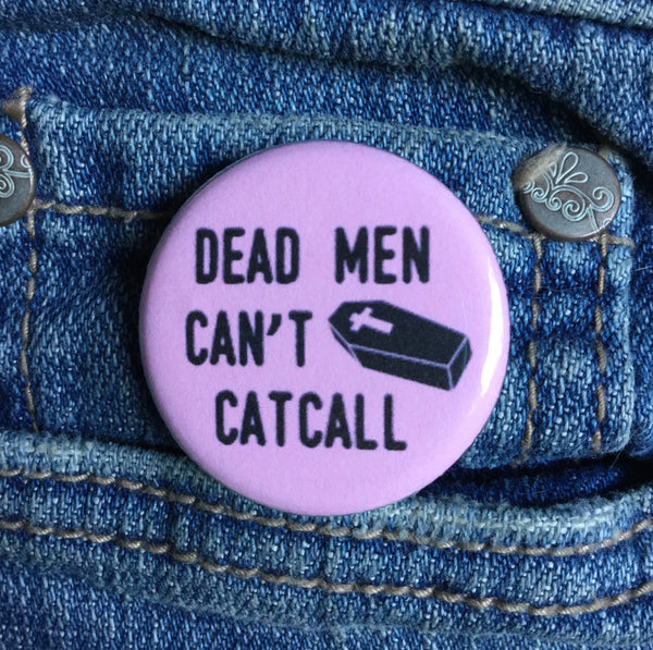 Dead men can't catcall button - Radical Buttons
