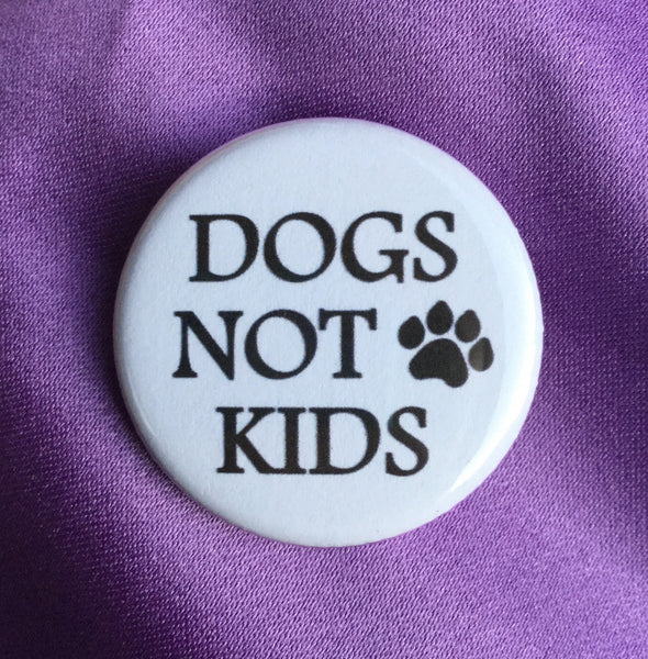 Dogs not kids / Dog lover button - Radical Buttons