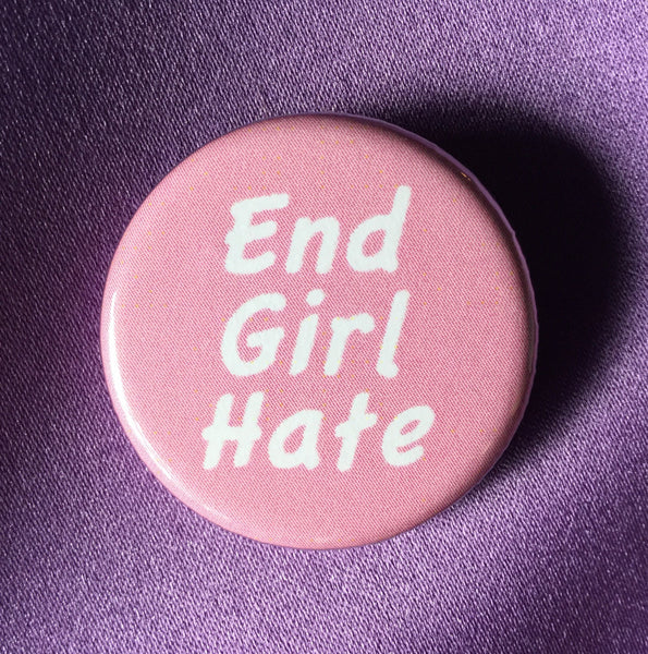 End girl hate button - Radical Buttons