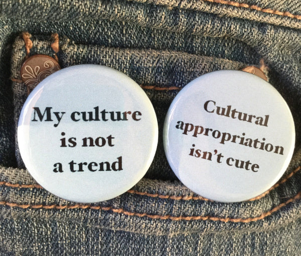 Cultural appropriation isn't cute / My culture is not a trend button pack - Radical Buttons