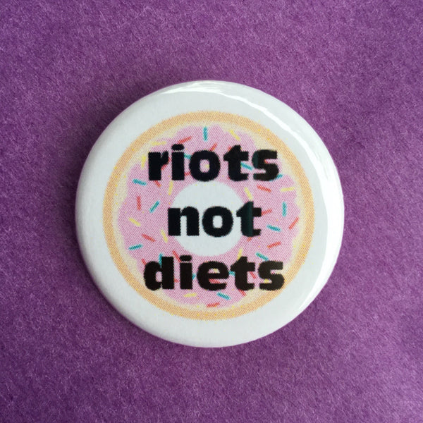 Riots not diets - Radical Buttons