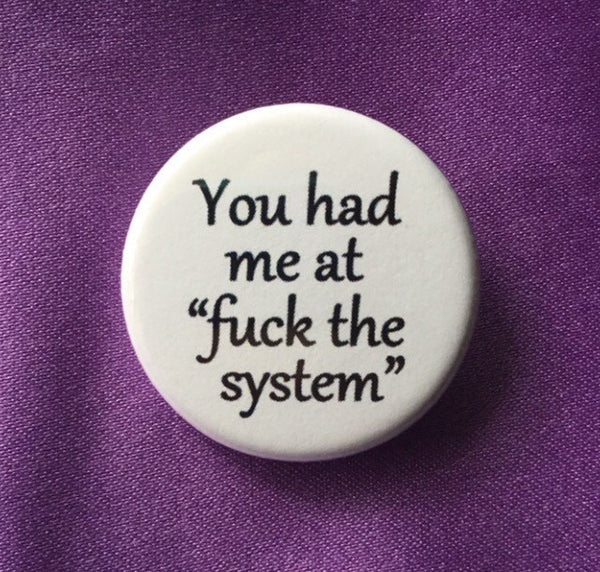 "You had me at ""fuck the system"" - Radical Buttons"