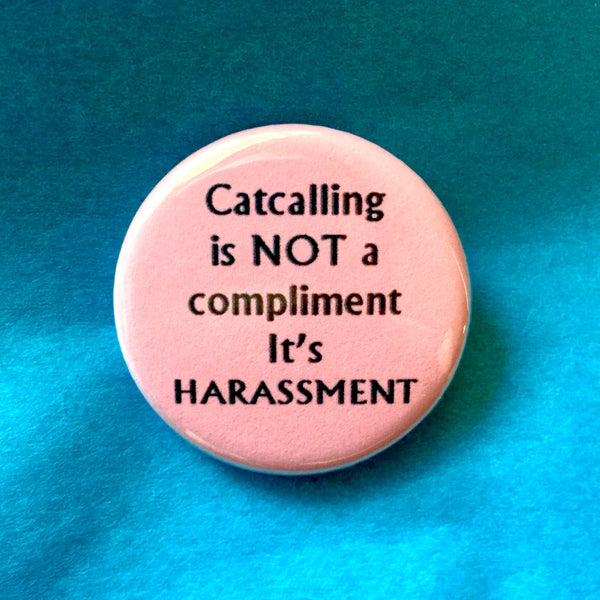 Catcalling is not a compliment, it's harassment - Radical Buttons