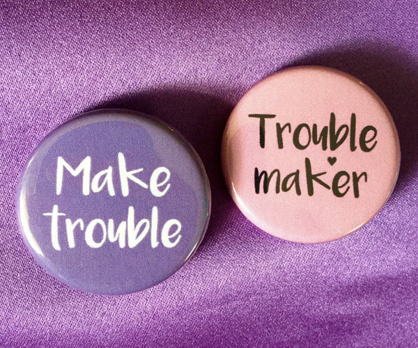 Troublemaker / Make trouble - Radical Buttons