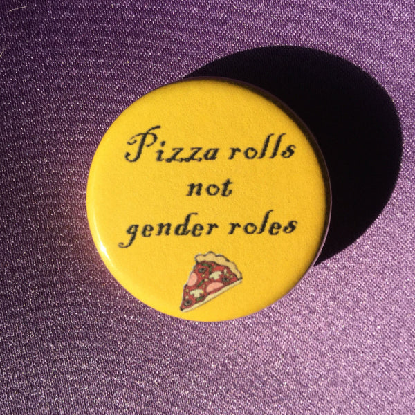 Pizza rolls not gender roles - Radical Buttons