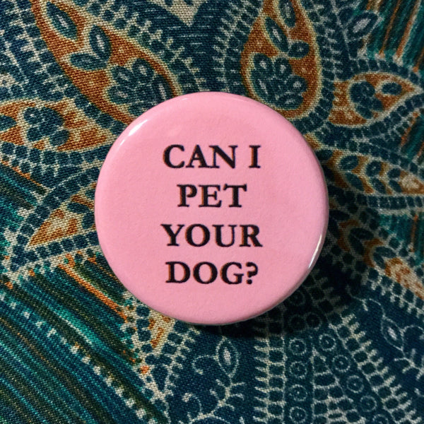 Can I pet your dog? / Dog lover button