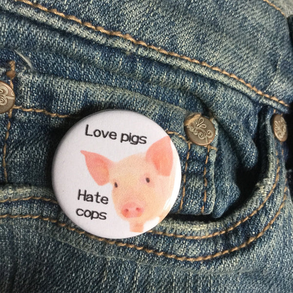Love pigs Hate cops - Radical Buttons