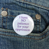 I have no patience for your oppression