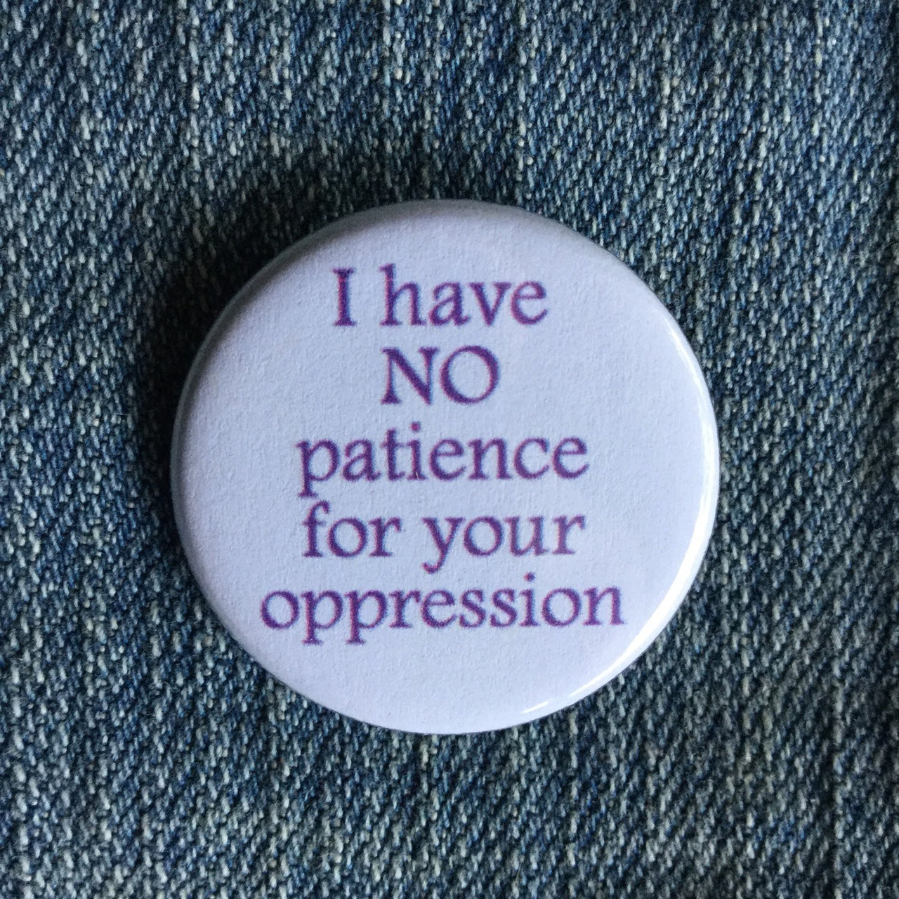 I have no patience for your oppression - Radical Buttons