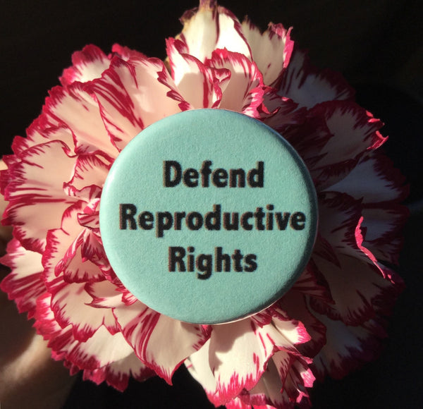 Defend reproductive rights - Radical Buttons