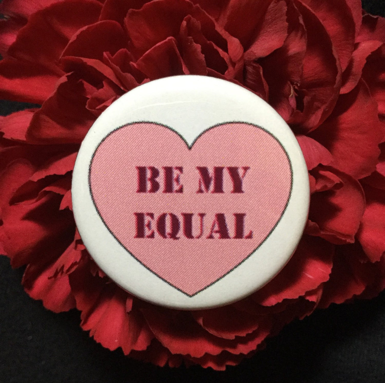 Valentine's Day feminist pin / Be my equal - Radical Buttons