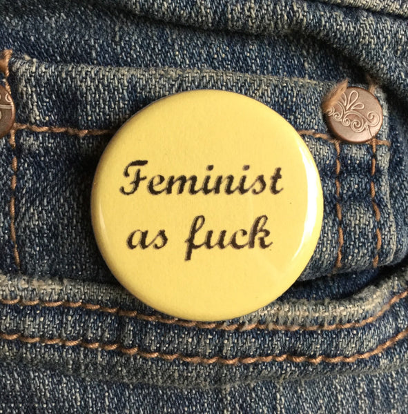 Feminist as fuck button - Radical Buttons