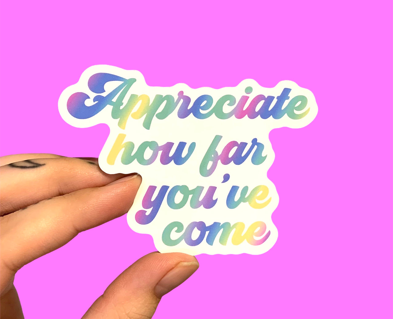 Appreciate how far you've come (pack of 3 or 5 stickers)