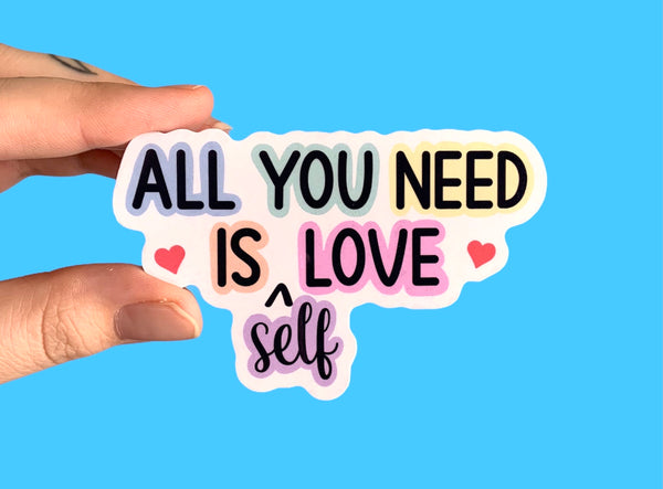 All you need is self love (pack of 3 or 5 stickers)